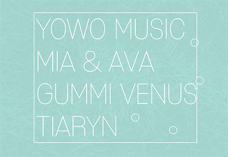 YoWo, Mia & Ava, Gummi Venus and Tiaryn